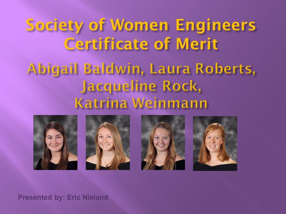 Presented by: Eric Nieland Society of Women Engineers Certificate of Merit