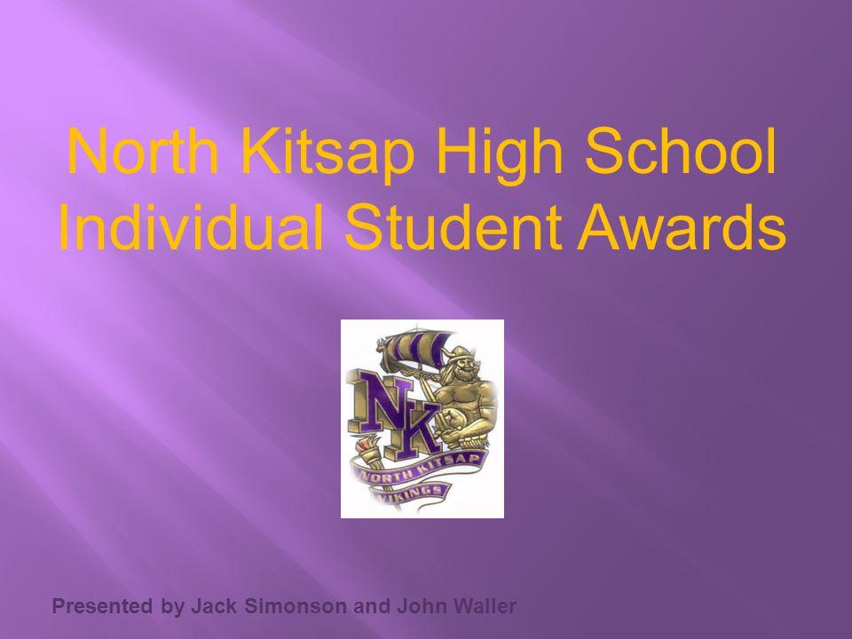 Presented by Jack Simonson and John Waller North Kitsap High School Individual Student Awards