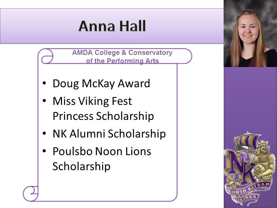 Doug McKay Award Miss Viking Fest Princess Scholarship NK Alumni Scholarship Poulsbo Noon Lions Scholarship AMDA College & Conservatory of the Perform