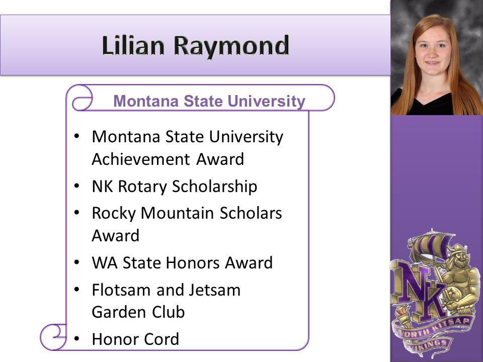 Montana State University Achievement Award NK Rotary Scholarship Rocky Mountain Scholars Award WA State Honors Award Flotsam and Jetsam Garden Club Ho
