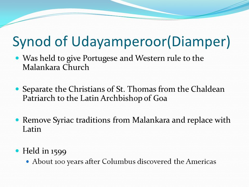 Synod of Udayamperoor(Diamper) Was held to give Portugese and Western rule to the Malankara Church Separate the Christians of St.