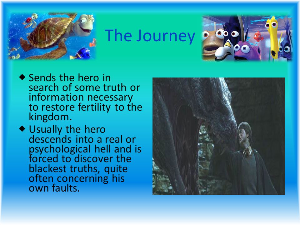 The Journey  Sends the hero in search of some truth or information necessary to restore fertility to the kingdom.