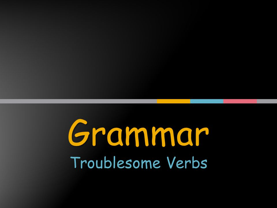 Grammar Troublesome Verbs