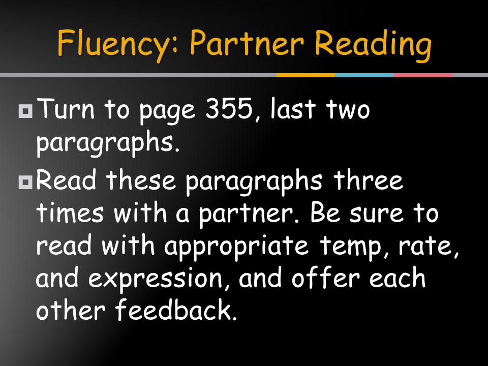  Turn to page 355, last two paragraphs.  Read these paragraphs three times with a partner.