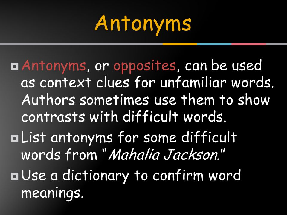  Antonyms, or opposites, can be used as context clues for unfamiliar words.