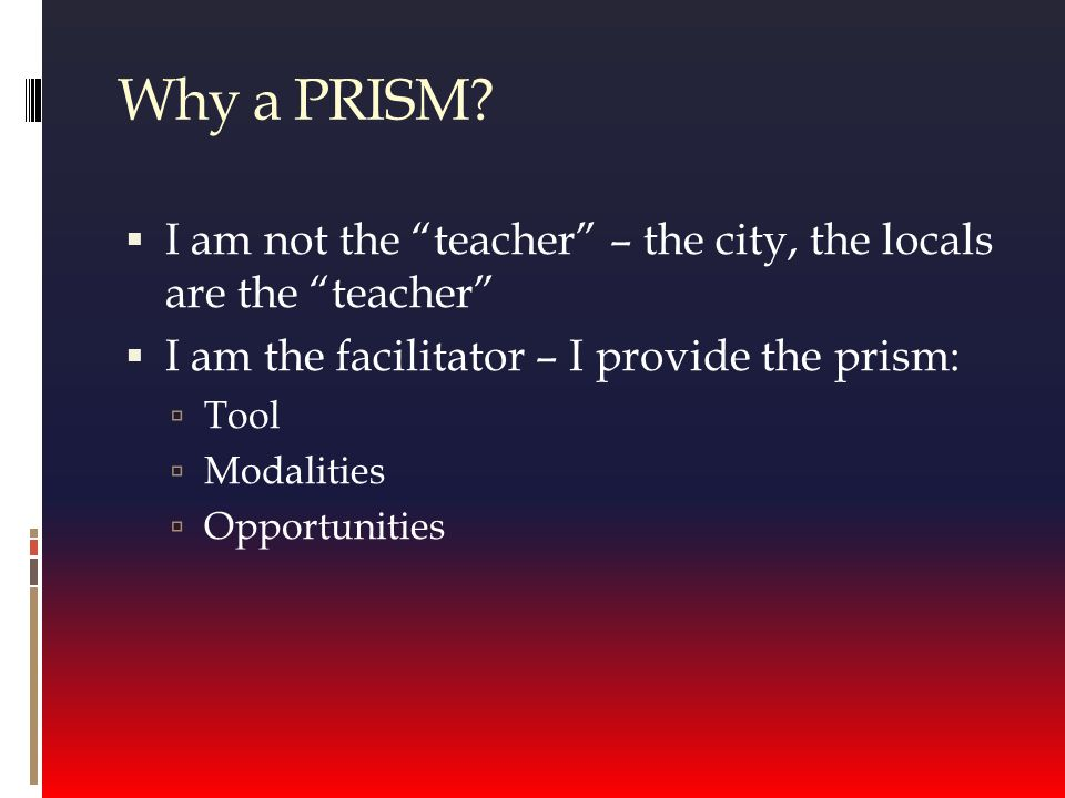 Why a PRISM.