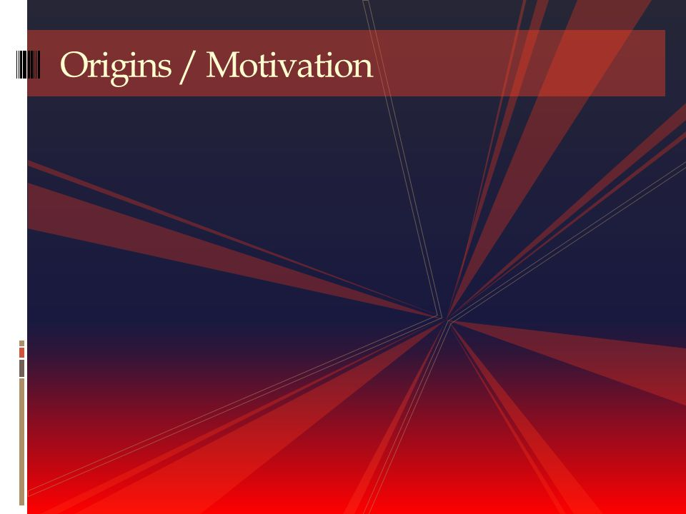 Origins / Motivation
