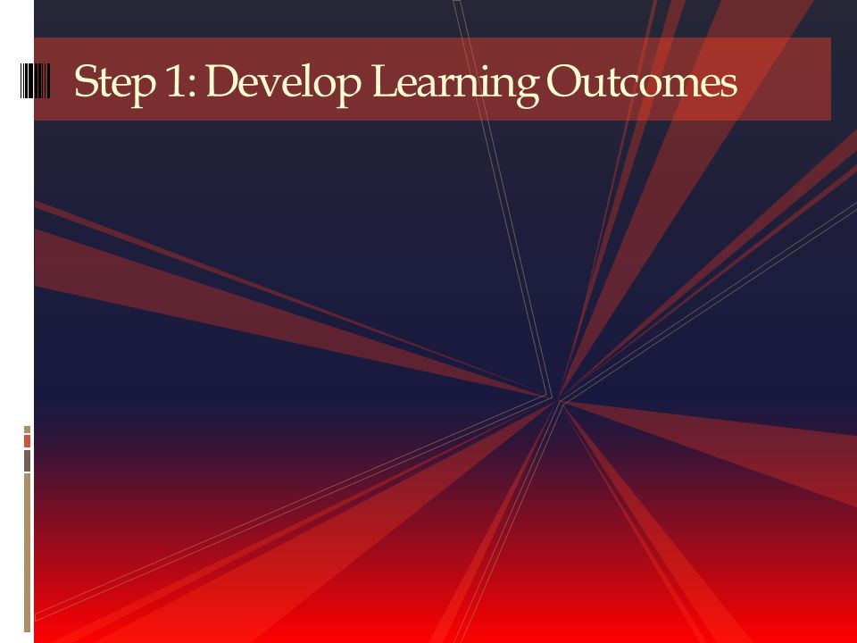Step 1: Develop Learning Outcomes