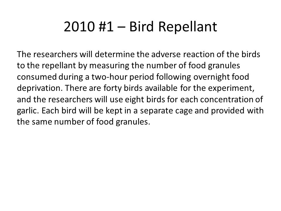 2010 #1 – Bird Repellant a)For the experiment, identify i.the treatments ii.the experimental units iii.the response that will be measured