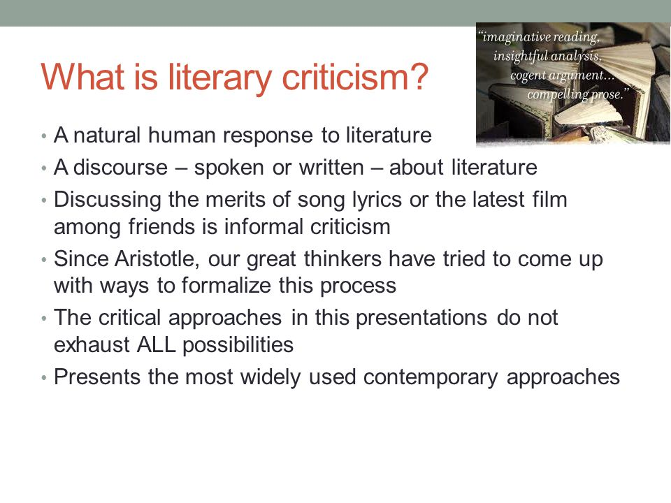 Sociological Criticism A major sub group : Marxist Criticism Focuses on economic and political elements of the work Usually evaluative and judgmental Sample titles: Heathcliff: A Product of Social Environment The American Dream in The Great Gatsby Collapse of the American Dream in Death of a Salesman