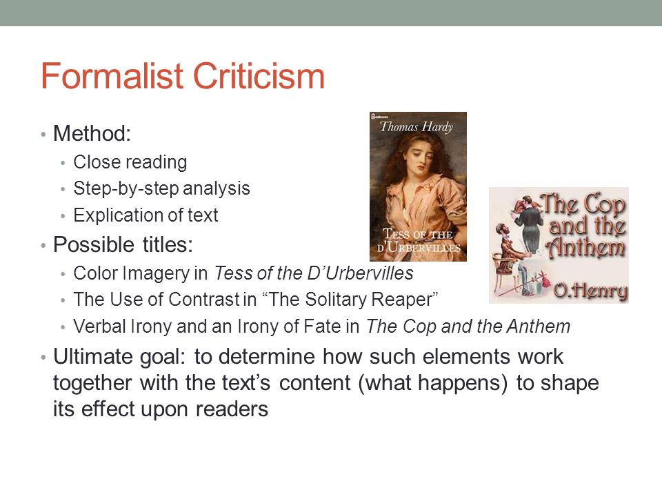 Formalist Criticism Method: Close reading Step-by-step analysis Explication of text Possible titles: Color Imagery in Tess of the D'Urbervilles The Us