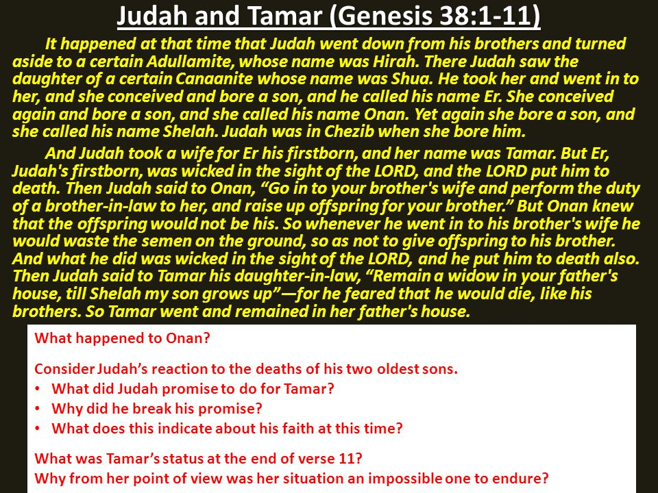 Judah and Tamar (Genesis 38:1-11) It happened at that time that Judah went down from his brothers and turned aside to a certain Adullamite, whose name was Hirah.