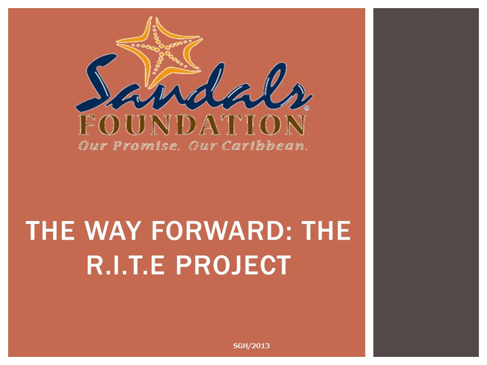 SGH/2013 THE WAY FORWARD: THE R.I.T.E PROJECT