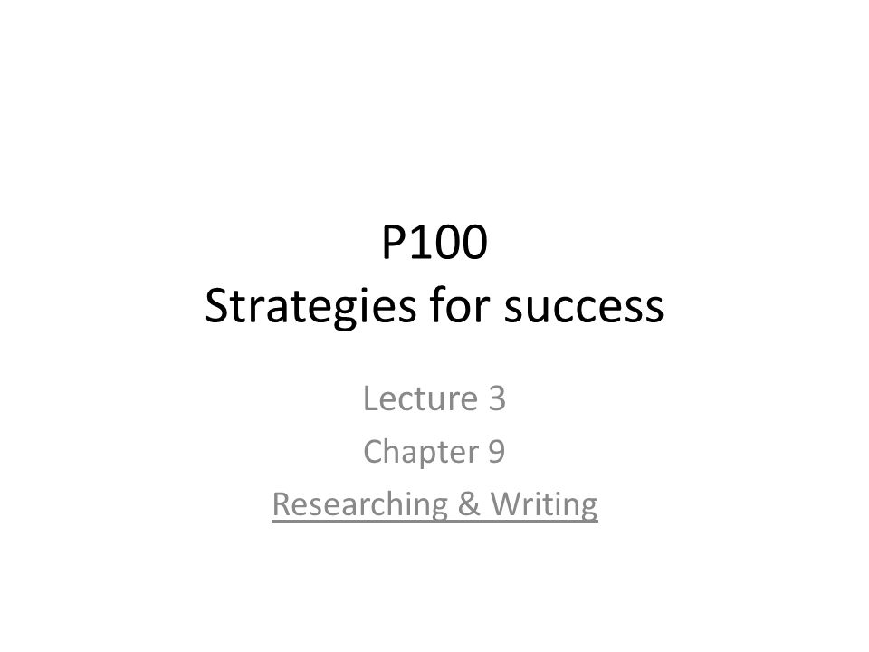 P100 Strategies for success Lecture 3 Chapter 9 Researching & Writing