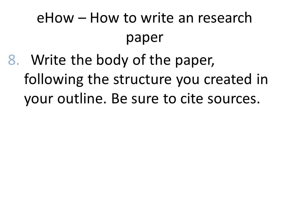 eHow – How to write an research paper 8.