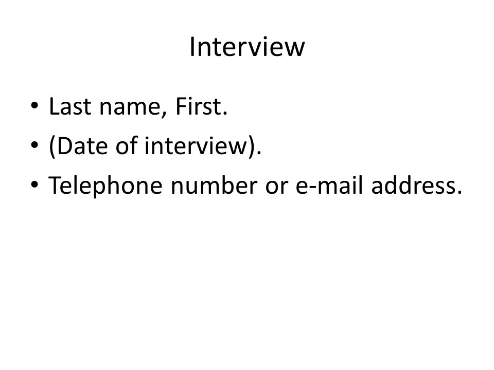 Interview Last name, First. (Date of interview). Telephone number or e-mail address.