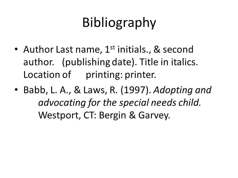 Bibliography Author Last name, 1 st initials., & second author.