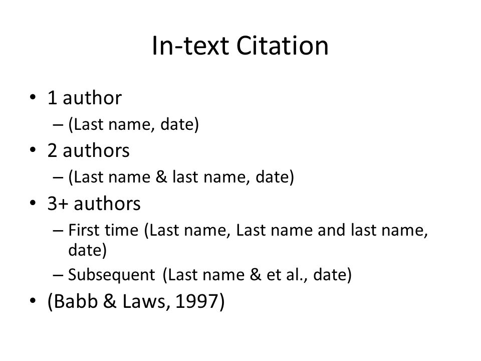 In-text Citation 1 author – (Last name, date) 2 authors – (Last name & last name, date) 3+ authors – First time (Last name, Last name and last name, date) – Subsequent (Last name & et al., date) (Babb & Laws, 1997)