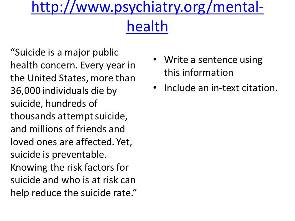 http://www.psychiatry.org/mental- health Suicide is a major public health concern.