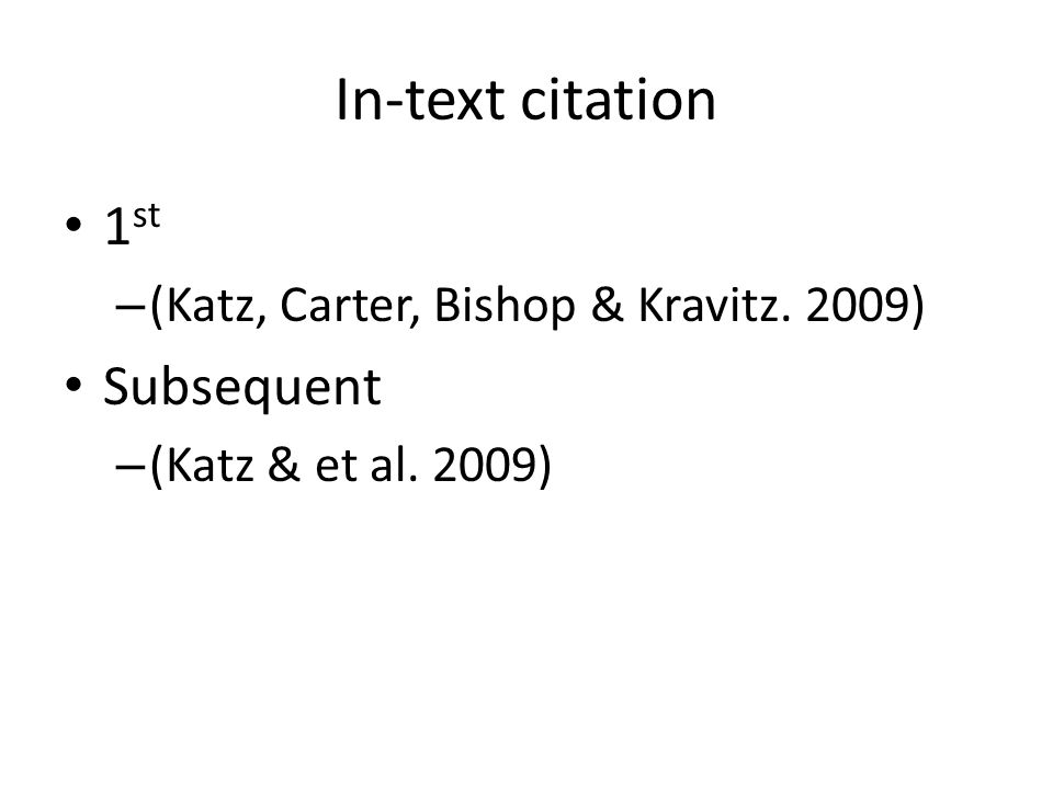 In-text citation 1 st – (Katz, Carter, Bishop & Kravitz. 2009) Subsequent – (Katz & et al. 2009)