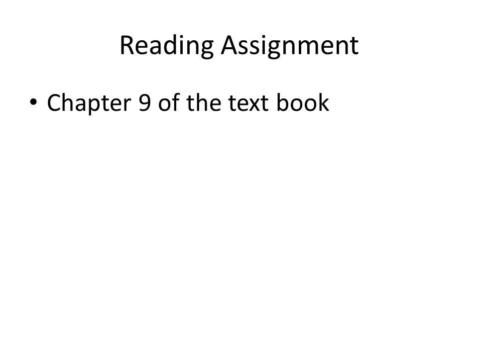 Reading Assignment Chapter 9 of the text book
