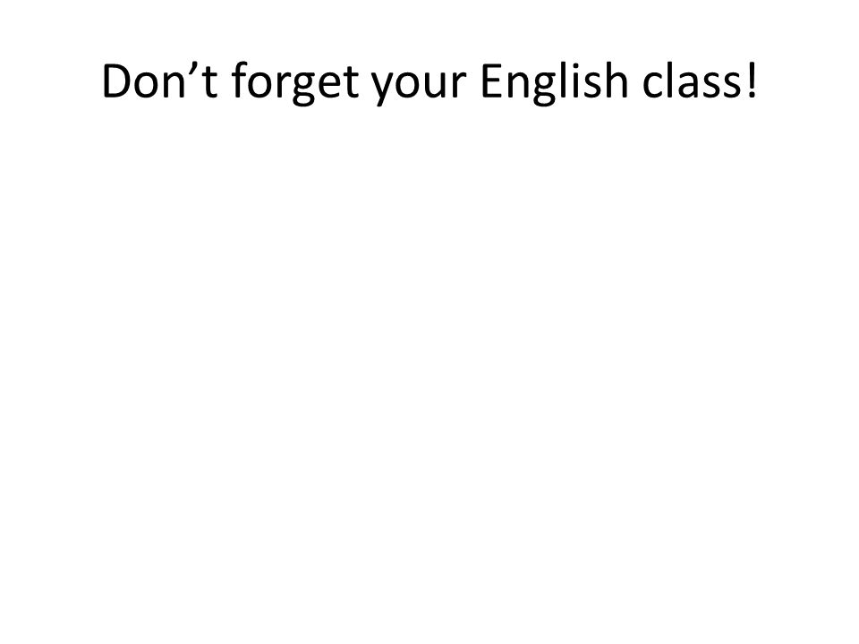 Don't forget your English class!