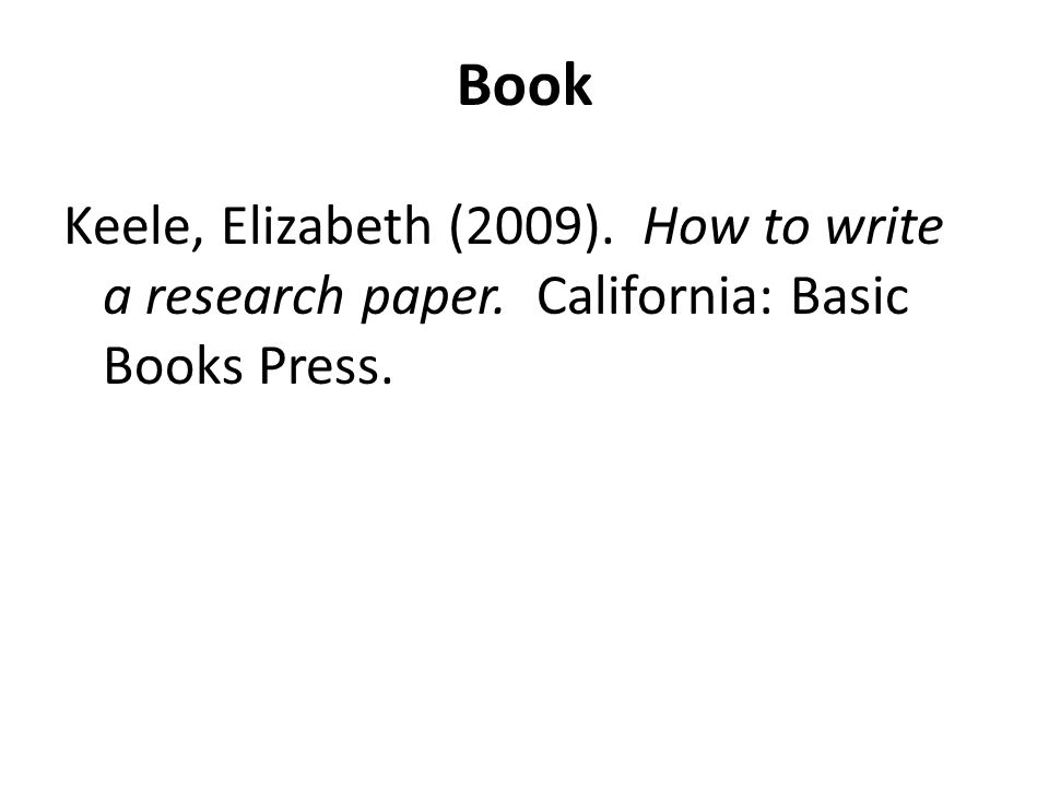 Book Keele, Elizabeth (2009). How to write a research paper. California: Basic Books Press.