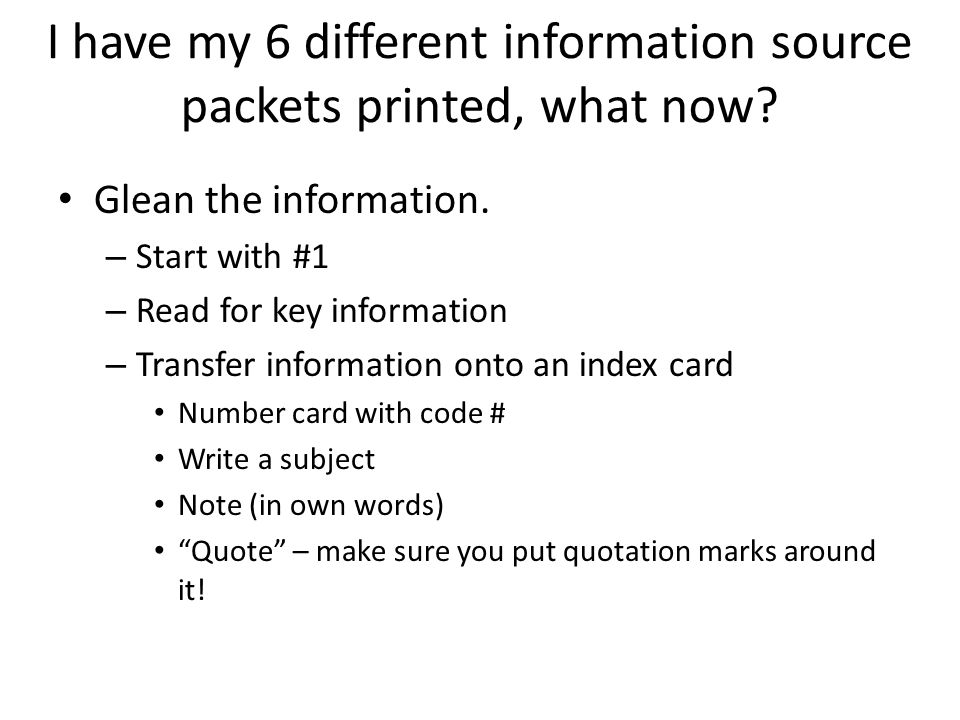 I have my 6 different information source packets printed, what now.