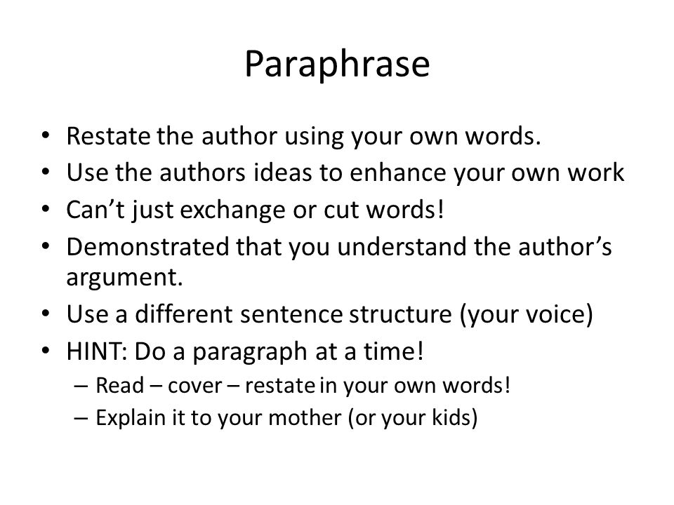 Paraphrase Restate the author using your own words.