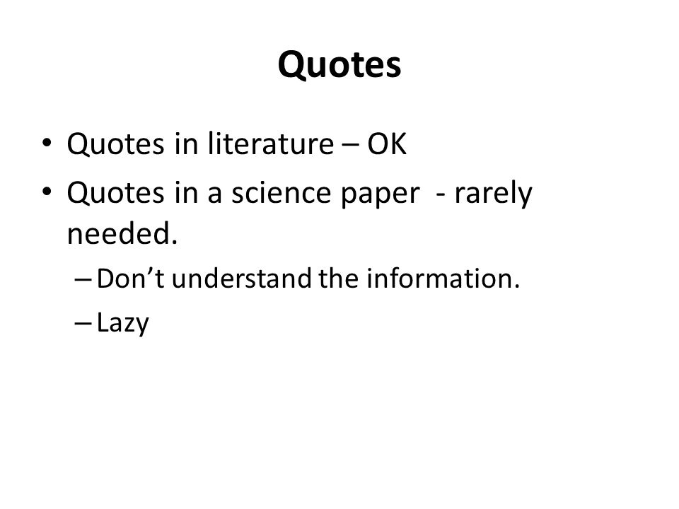 Quotes Quotes in literature – OK Quotes in a science paper - rarely needed.