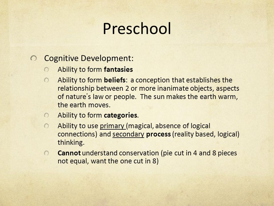 Preschool Cognitive Development: Ability to form fantasies Ability to form beliefs: a conception that establishes the relationship between 2 or more i