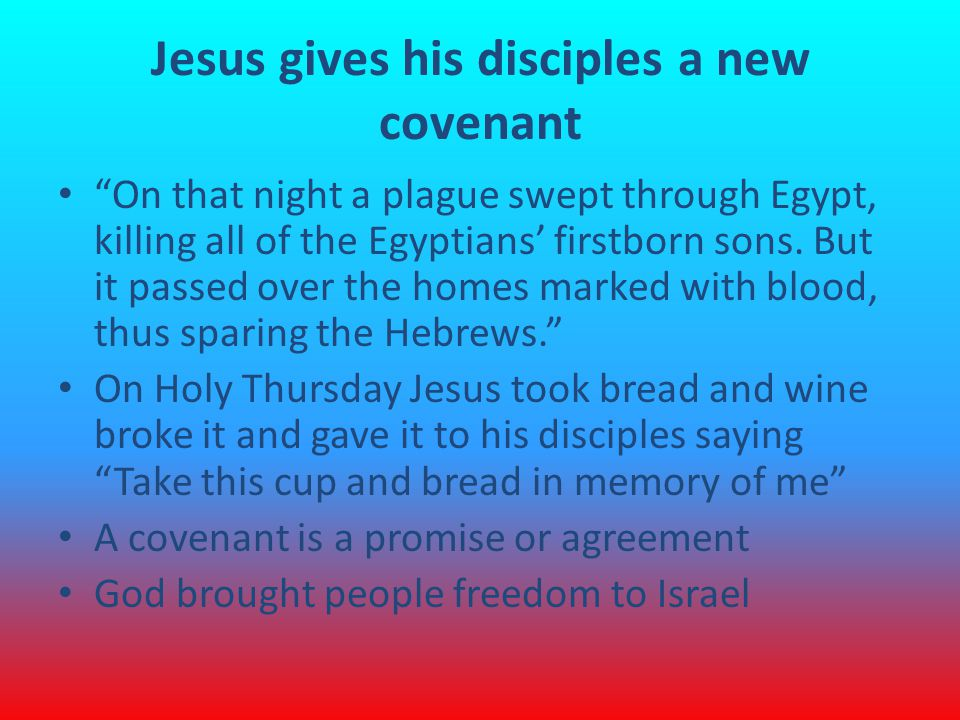 Jesus gives his disciples a new covenant On that night a plague swept through Egypt, killing all of the Egyptians' firstborn sons.
