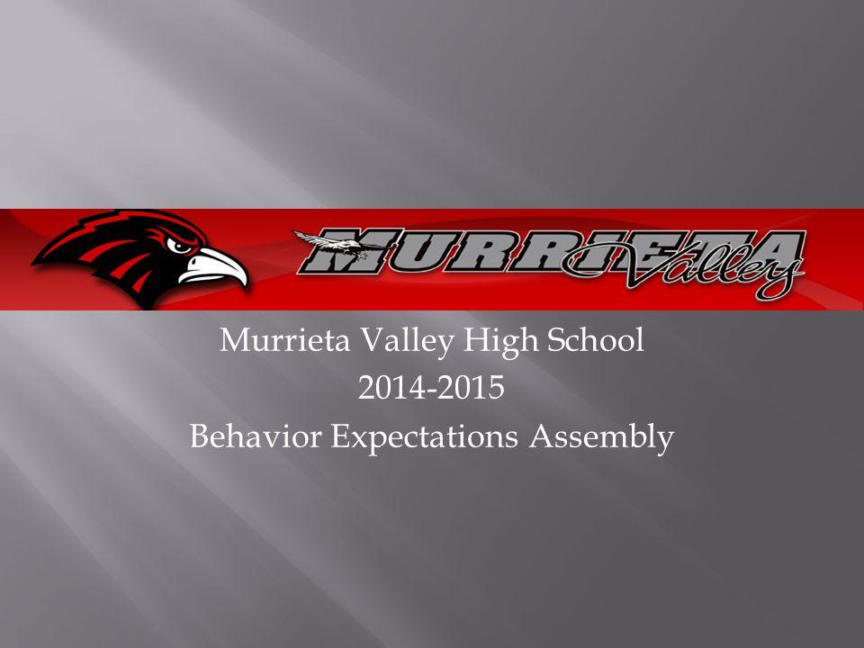 Murrieta Valley High School 2014-2015 Behavior Expectations Assembly