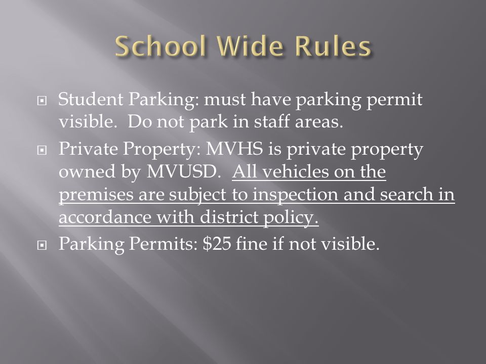  Student Parking: must have parking permit visible. Do not park in staff areas.  Private Property: MVHS is private property owned by MVUSD. All vehi
