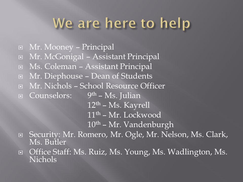  Mr. Mooney – Principal  Mr. McGonigal – Assistant Principal  Ms. Coleman – Assistant Principal  Mr. Diephouse – Dean of Students  Mr. Nichols –