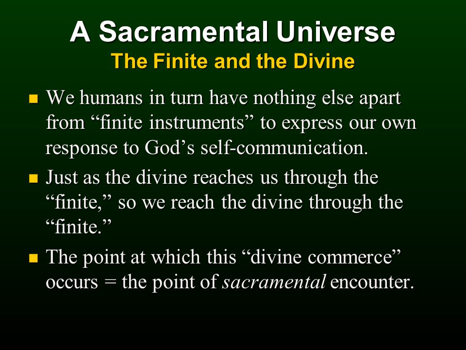 A Sacramental Universe The Finite and the Divine We humans in turn have nothing else apart from finite instruments to express our own response to God's self-communication.