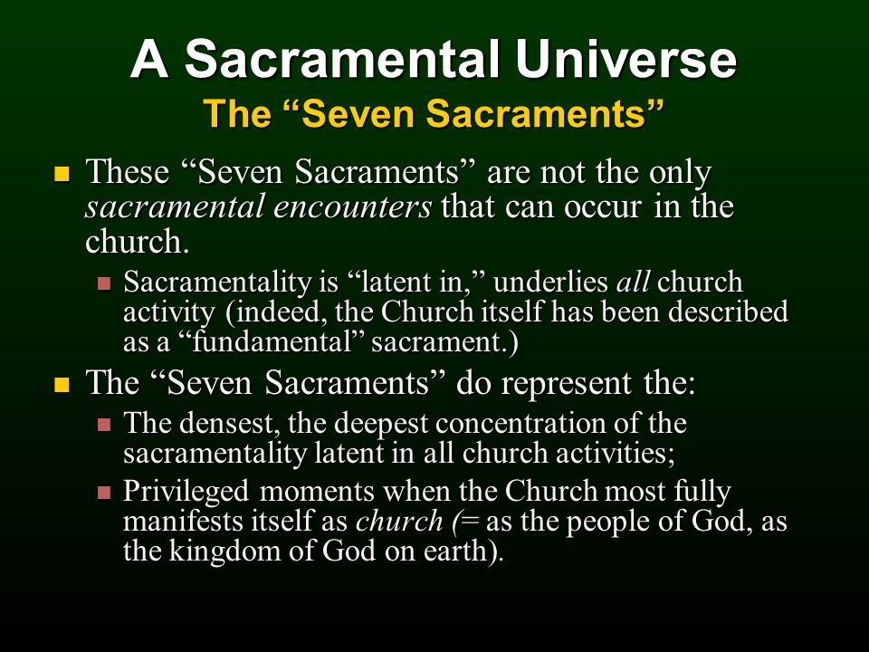 A Sacramental Universe The Seven Sacraments These Seven Sacraments are not the only sacramental encounters that can occur in the church.