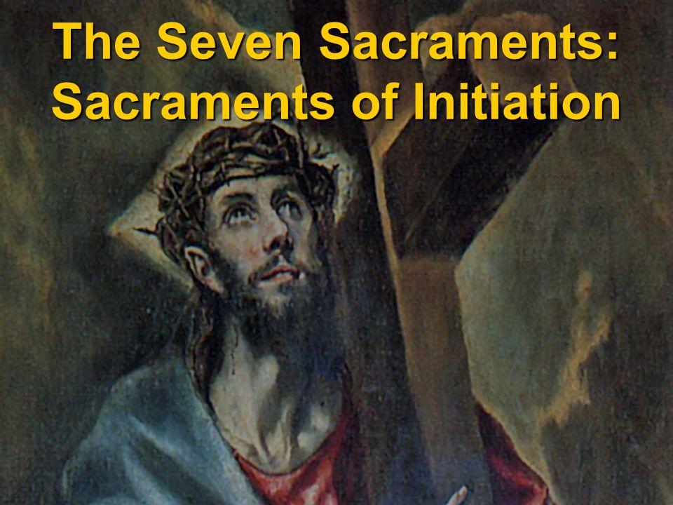 The Seven Sacraments: Sacraments of Initiation