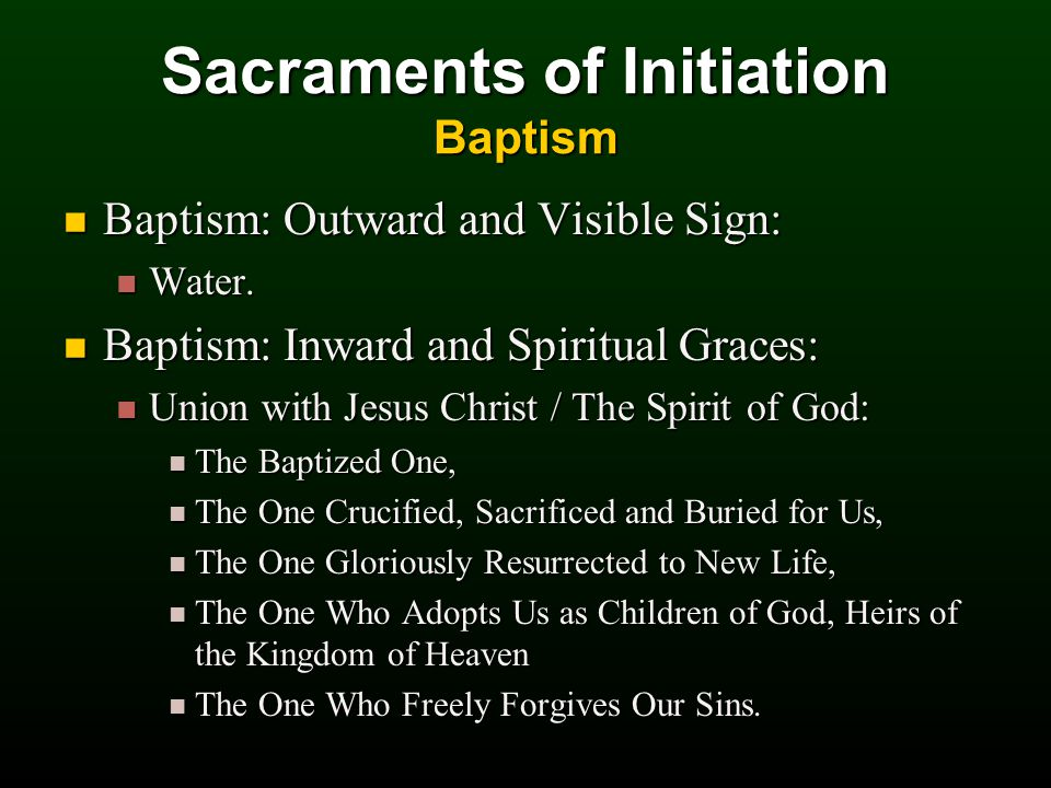 Sacraments of Initiation Baptism Baptism: Outward and Visible Sign: Baptism: Outward and Visible Sign: Water.