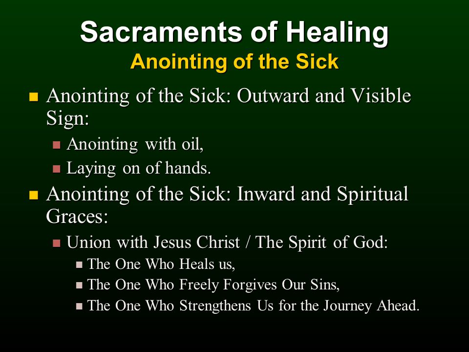 Sacraments of Healing Anointing of the Sick Anointing of the Sick: Outward and Visible Sign: Anointing of the Sick: Outward and Visible Sign: Anointing with oil, Anointing with oil, Laying on of hands.
