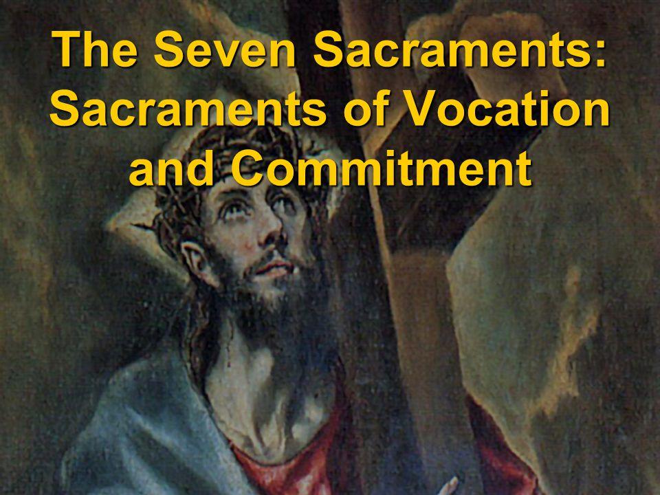 The Seven Sacraments: Sacraments of Vocation and Commitment