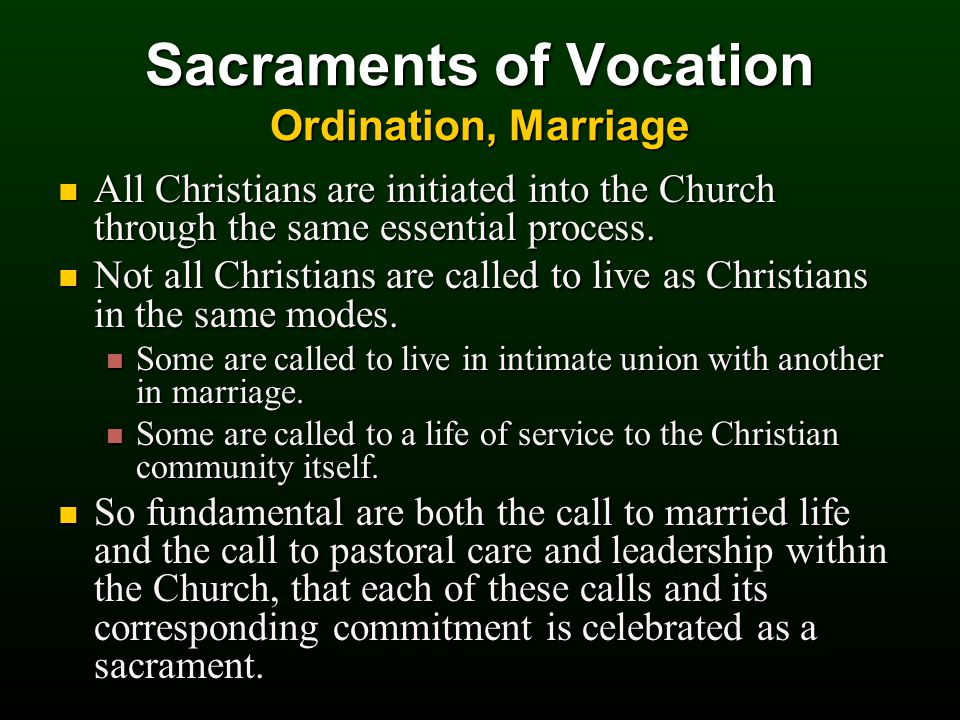 Sacraments of Vocation Ordination, Marriage All Christians are initiated into the Church through the same essential process.