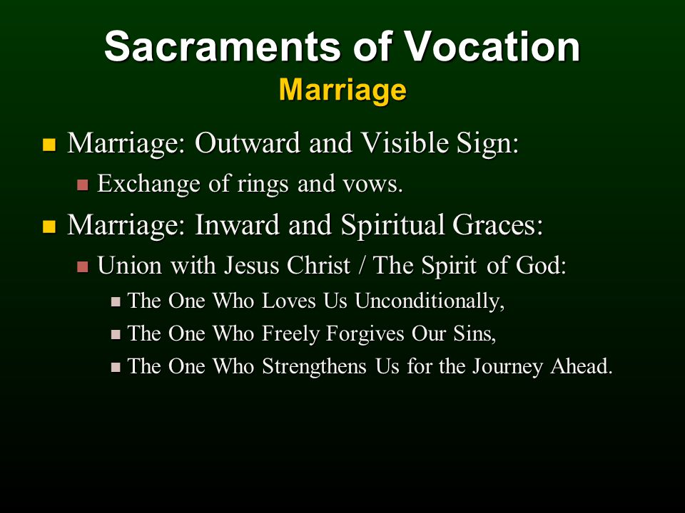 Sacraments of Vocation Marriage Marriage: Outward and Visible Sign: Marriage: Outward and Visible Sign: Exchange of rings and vows.