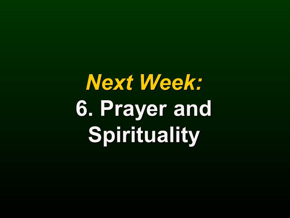 Next Week: 6. Prayer and Spirituality