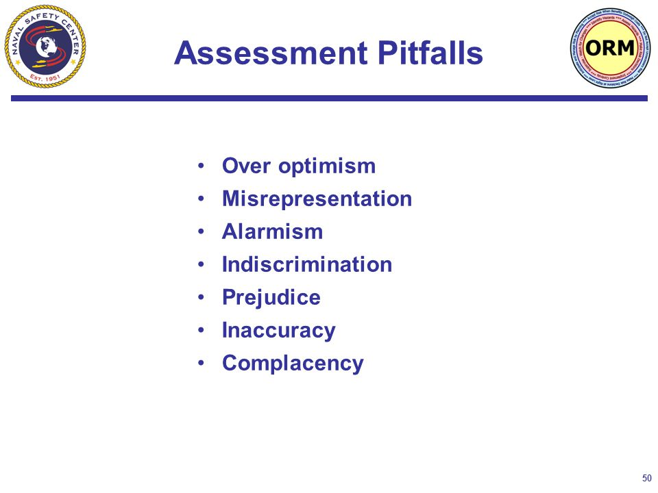 50 Assessment Pitfalls Over optimism Misrepresentation Alarmism Indiscrimination Prejudice Inaccuracy Complacency
