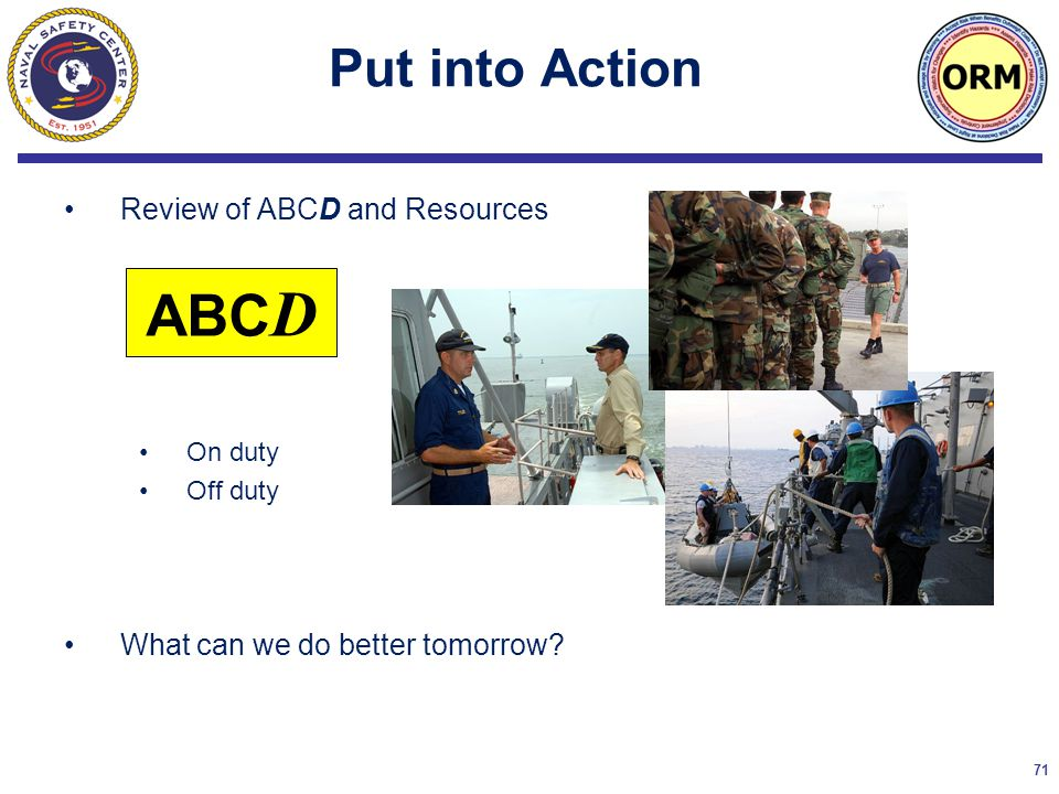 71 Put into Action Review of ABCD and Resources On duty Off duty What can we do better tomorrow.