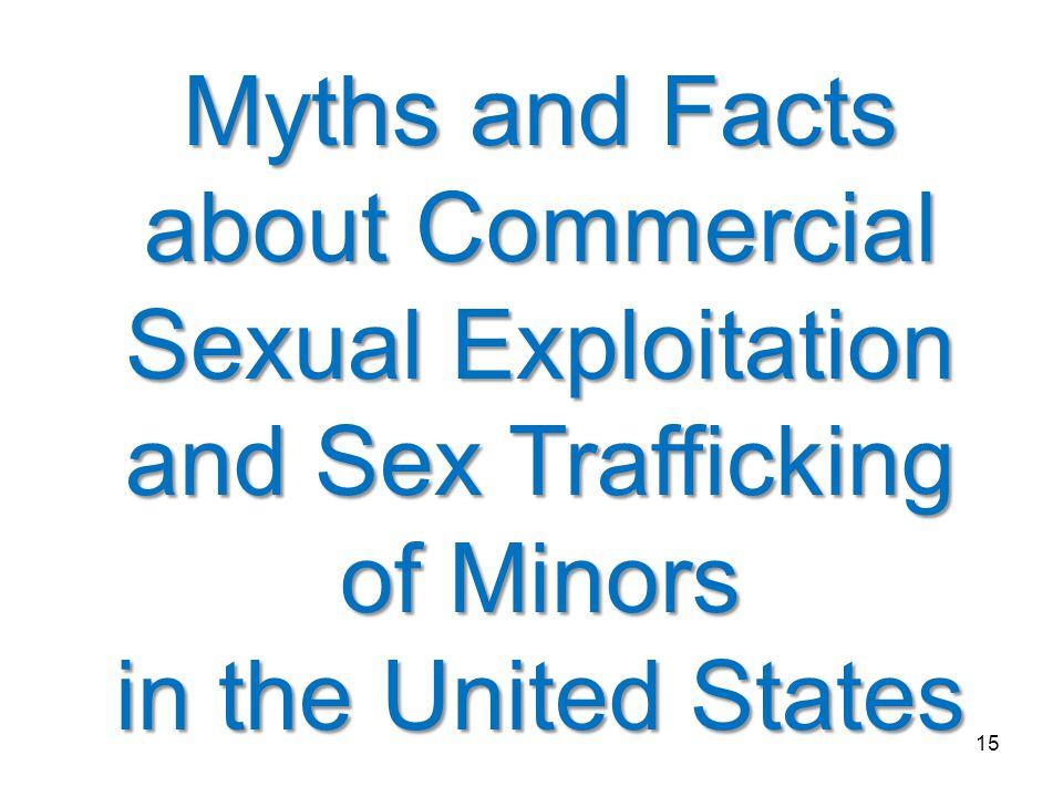 15 Myths and Facts about Commercial Sexual Exploitation and Sex Trafficking of Minors in the United States