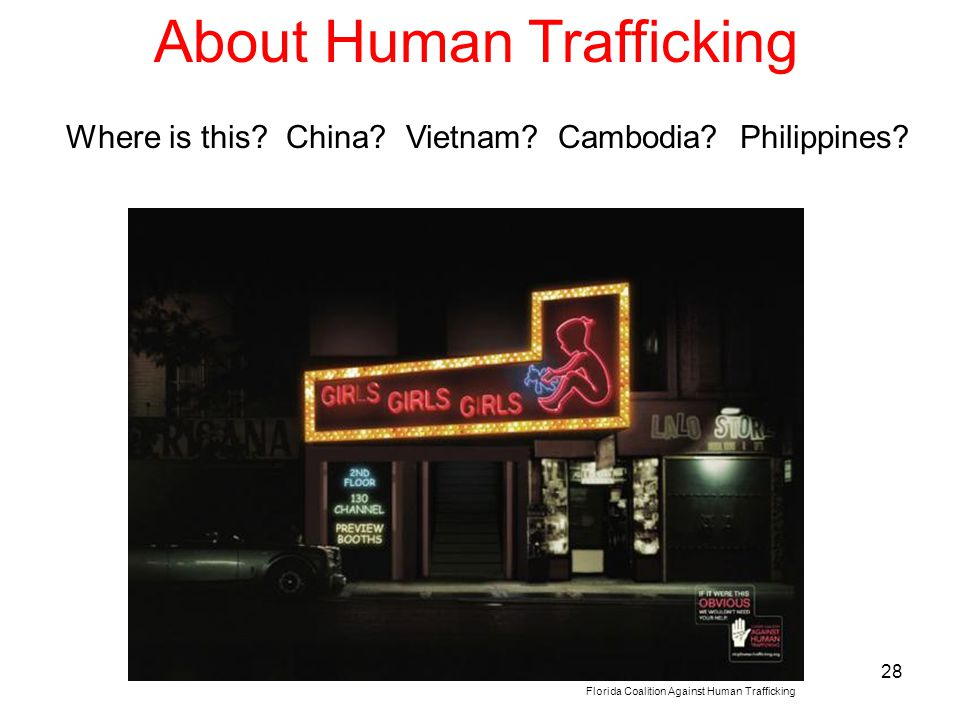 28 About Human Trafficking Florida Coalition Against Human Trafficking Where is this? China? Vietnam? Cambodia? Philippines?