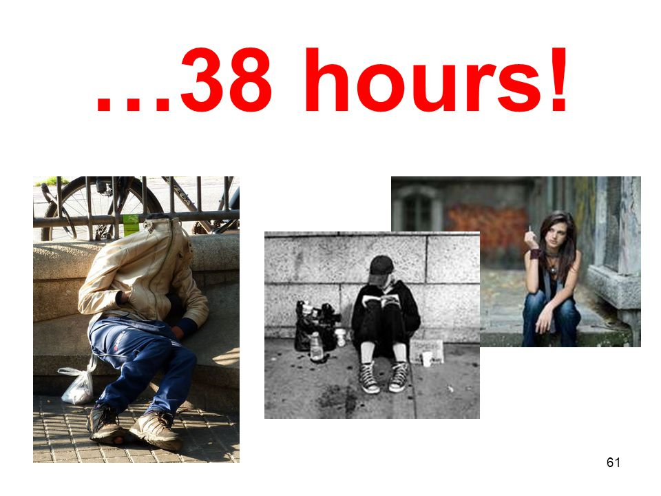 61 …38 hours!