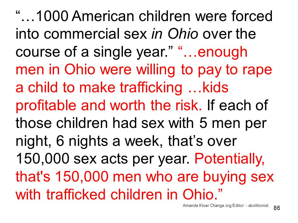 "86 ""…1000 American children were forced into commercial sex in Ohio over the course of a single year."" ""…enough men in Ohio were willing to pay to rap"